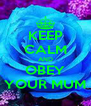KEEP CALM AND OBEY YOUR MUM - Personalised Poster A4 size