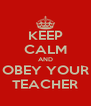 KEEP CALM AND OBEY YOUR TEACHER - Personalised Poster A4 size