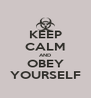 KEEP CALM AND OBEY YOURSELF - Personalised Poster A4 size