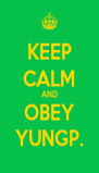 KEEP CALM AND OBEY YUNGP. - Personalised Poster A4 size