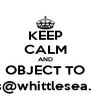 KEEP CALM AND OBJECT TO valuations@whittlesea.vic.gov.au - Personalised Poster A4 size