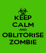 KEEP CALM AND OBLITORISE ZOMBIE - Personalised Poster A4 size