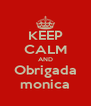 KEEP CALM AND Obrigada monica - Personalised Poster A4 size