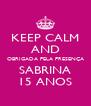 KEEP CALM AND OBRIGADA PELA PRESENÇA SABRINA 15 ANOS - Personalised Poster A4 size