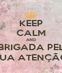 KEEP CALM AND OBRIGADA PELA SUA ATENÇÃO - Personalised Poster A4 size