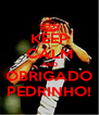 KEEP CALM AND OBRIGADO PEDRINHO! - Personalised Poster A4 size