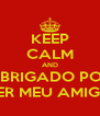 KEEP CALM AND OBRIGADO POR SER MEU AMIGO - Personalised Poster A4 size