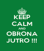 KEEP CALM AND OBRONA JUTRO !!! - Personalised Poster A4 size