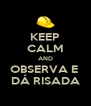 KEEP CALM AND OBSERVA E  DÁ RISADA - Personalised Poster A4 size