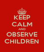 KEEP CALM AND OBSERVE CHILDREN - Personalised Poster A4 size