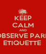 KEEP CALM AND OBSERVE PARK ETIQUETTE  - Personalised Poster A4 size