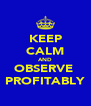 KEEP CALM AND OBSERVE  PROFITABLY - Personalised Poster A4 size