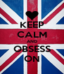 KEEP CALM AND OBSESS ON - Personalised Poster A4 size