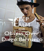 KEEP CALM AND Obsess Over Diego Barrueco - Personalised Poster A4 size