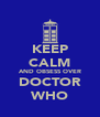 KEEP CALM AND OBSESS OVER DOCTOR WHO - Personalised Poster A4 size