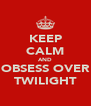 KEEP CALM AND OBSESS OVER TWILIGHT - Personalised Poster A4 size