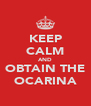 KEEP CALM AND OBTAIN THE OCARINA - Personalised Poster A4 size