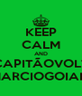 KEEP CALM AND #OCAPITÃOVOLTOU #MARCIOGOIANO - Personalised Poster A4 size