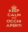 KEEP CALM AND OCCHI APERTI - Personalised Poster A4 size