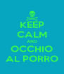 KEEP CALM AND OCCHIO AL PORRO - Personalised Poster A4 size