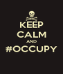 KEEP CALM AND #OCCUPY  - Personalised Poster A4 size