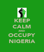 KEEP CALM AND OCCUPY NIGERIA - Personalised Poster A4 size