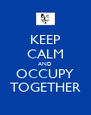 KEEP CALM AND OCCUPY TOGETHER - Personalised Poster A4 size