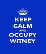 KEEP CALM AND OCCUPY WITNEY - Personalised Poster A4 size