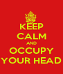 KEEP CALM AND OCCUPY YOUR HEAD - Personalised Poster A4 size
