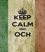 KEEP CALM AND OCH  - Personalised Poster A4 size