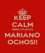 KEEP CALM AND OCHOS MARIANO OCHOS!! - Personalised Poster A4 size