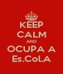 KEEP CALM AND OCUPA A Es.Col.A - Personalised Poster A4 size