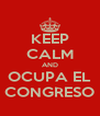 KEEP CALM AND OCUPA EL CONGRESO - Personalised Poster A4 size