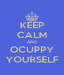 KEEP CALM AND OCUPPY YOURSELF - Personalised Poster A4 size