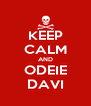 KEEP CALM AND ODEIE DAVI - Personalised Poster A4 size
