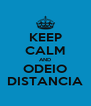 KEEP CALM AND ODEIO DISTANCIA - Personalised Poster A4 size
