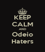 KEEP CALM AND Odeio Haters - Personalised Poster A4 size
