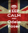 KEEP CALM AND Odeio Poser - Personalised Poster A4 size