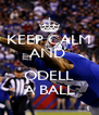 KEEP CALM AND   ODELL A BALL - Personalised Poster A4 size