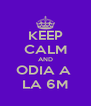 KEEP CALM AND ODIA A  LA 6M - Personalised Poster A4 size