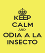 KEEP CALM AND  ODIA A LA INSECTO - Personalised Poster A4 size