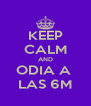 KEEP CALM AND ODIA A  LAS 6M - Personalised Poster A4 size