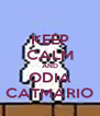 KEEP CALM AND ODIA CATMARIO - Personalised Poster A4 size