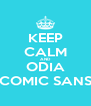 KEEP CALM AND ODIA COMIC SANS - Personalised Poster A4 size