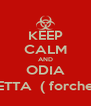 KEEP CALM AND ODIA DILETTA  ( forchetta) - Personalised Poster A4 size