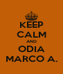 KEEP CALM AND ODIA MARCO A. - Personalised Poster A4 size