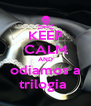 KEEP CALM AND odiamos a trilogia  - Personalised Poster A4 size
