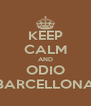 KEEP CALM AND ODIO BARCELLONA - Personalised Poster A4 size