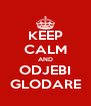 KEEP CALM AND ODJEBI GLODARE - Personalised Poster A4 size