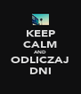 KEEP CALM AND ODLICZAJ DNI - Personalised Poster A4 size